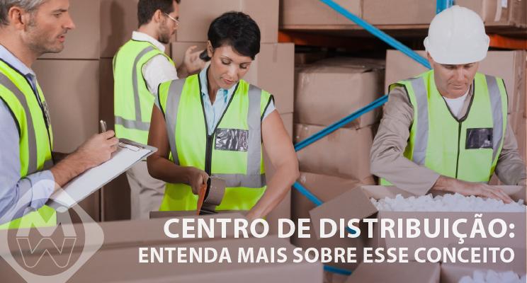 Centro de Distribuição: entenda mais sobre esse conceito