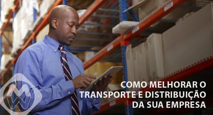 Como melhorar o transporte e distribuição da sua empresa