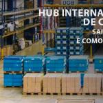 HUB Internacional de cargas: Saiba o que é e como funciona