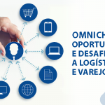 Omnichannel: oportunidades e desafios para a logística e varejo