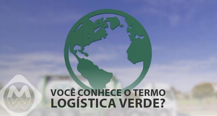 Você conhece o termo logística verde?