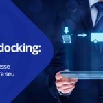 Cross-docking: entenda mais sobre esse conceito