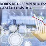 10 indicadores de desempenho essenciais para sua gestão logística