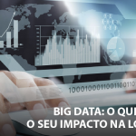 Big data: O que é e qual o seu impacto na logística?