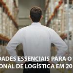 4 habilidades essenciais para o profissional de logística em 2018