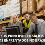 Quais são os principais desafios logísticos enfrentados no Brasil?