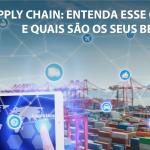 Supply Chain: Entenda este conceito e quais são os seus benefícios!