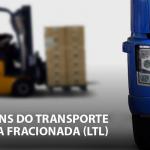 Transporte de carga fracionada LTL: quais suas vantagens?