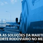 Conheça as soluções da Maxitrans em Transporte Rodoviário no Mercosul