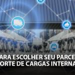 5 dicas para escolher um parceiro de transporte rodoviário internacional