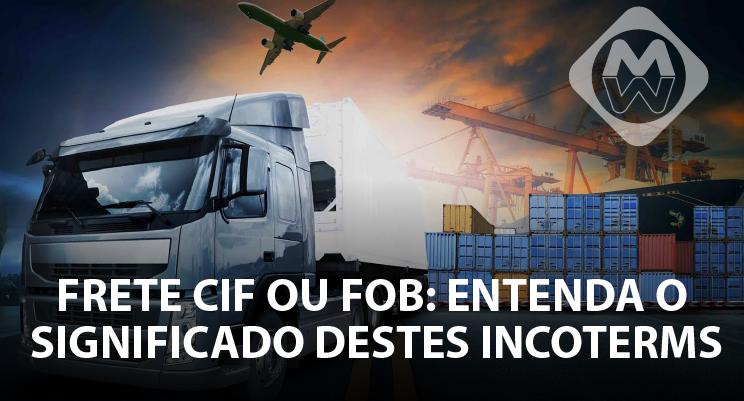 Frete CIF ou FOB: Entenda o significado destes incoterms