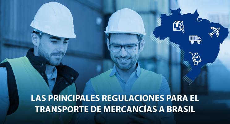Las principales regulaciones para el transporte de mercancías a Brasil