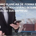 Saiba como planejar de forma eficiente o transporte de cargas da sua empresa