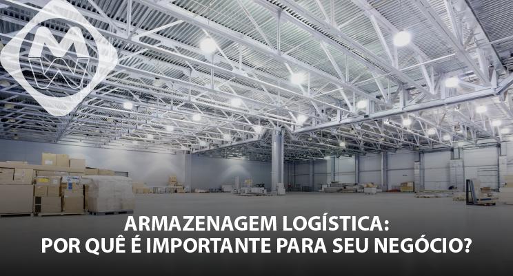 Armazenagem logística: Por que é importante para seu negócio?