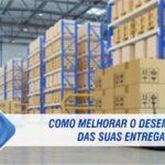 Distribuição Logística: Como melhorar o desempenho das suas entregas