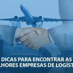 3 dicas para encontrar as melhores empresas de logística