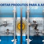 Como exportar produtos para Argentina?