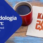 Metodologia Kaizen: Tudo o que você precisa saber